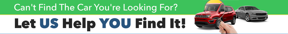 Can't Find The Car You're Looking For? Let US Help YOU Find It!